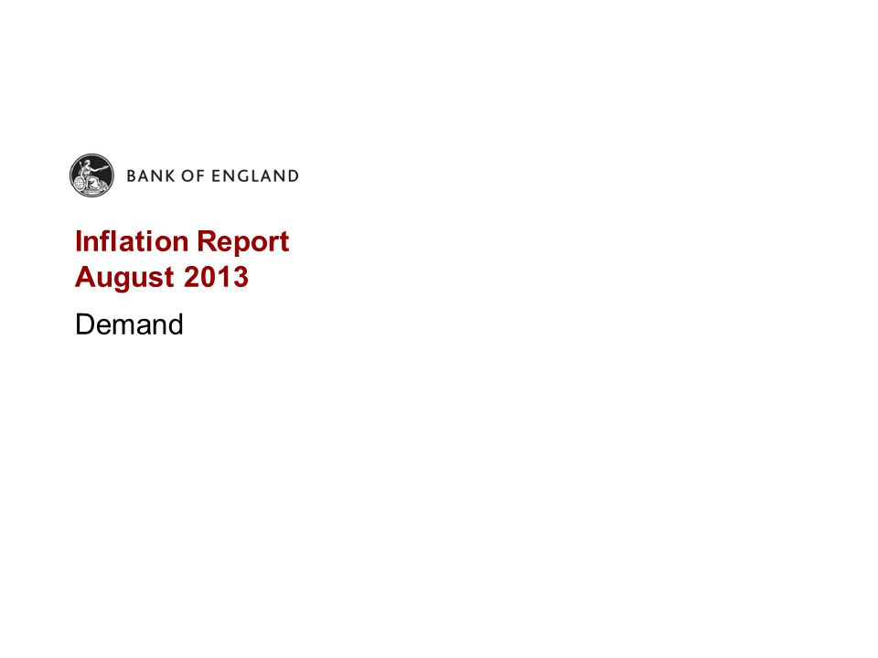 Inflation Report August 2013 Demand