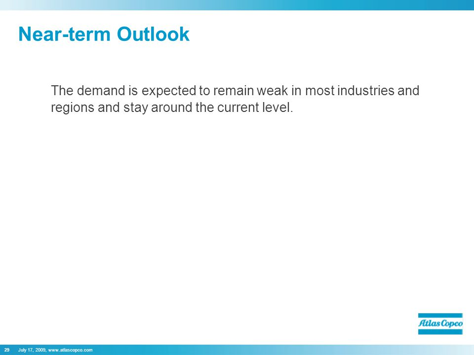 July 17, 2009,   Near-term Outlook The demand is expected to remain weak in most industries and regions and stay around the current level.