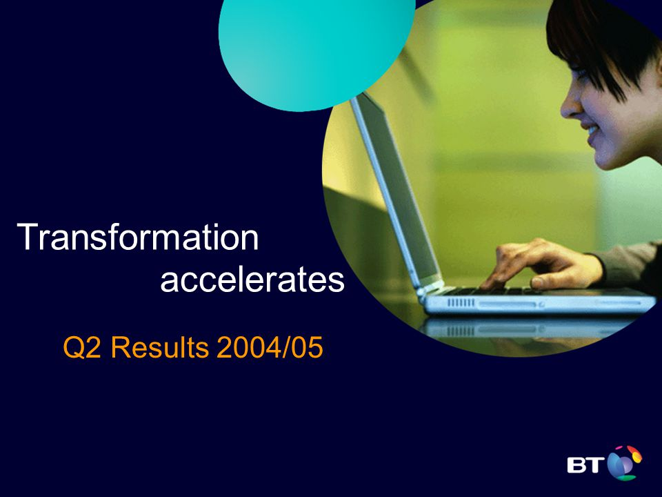 Transformation accelerates Q2 Results 2004/05
