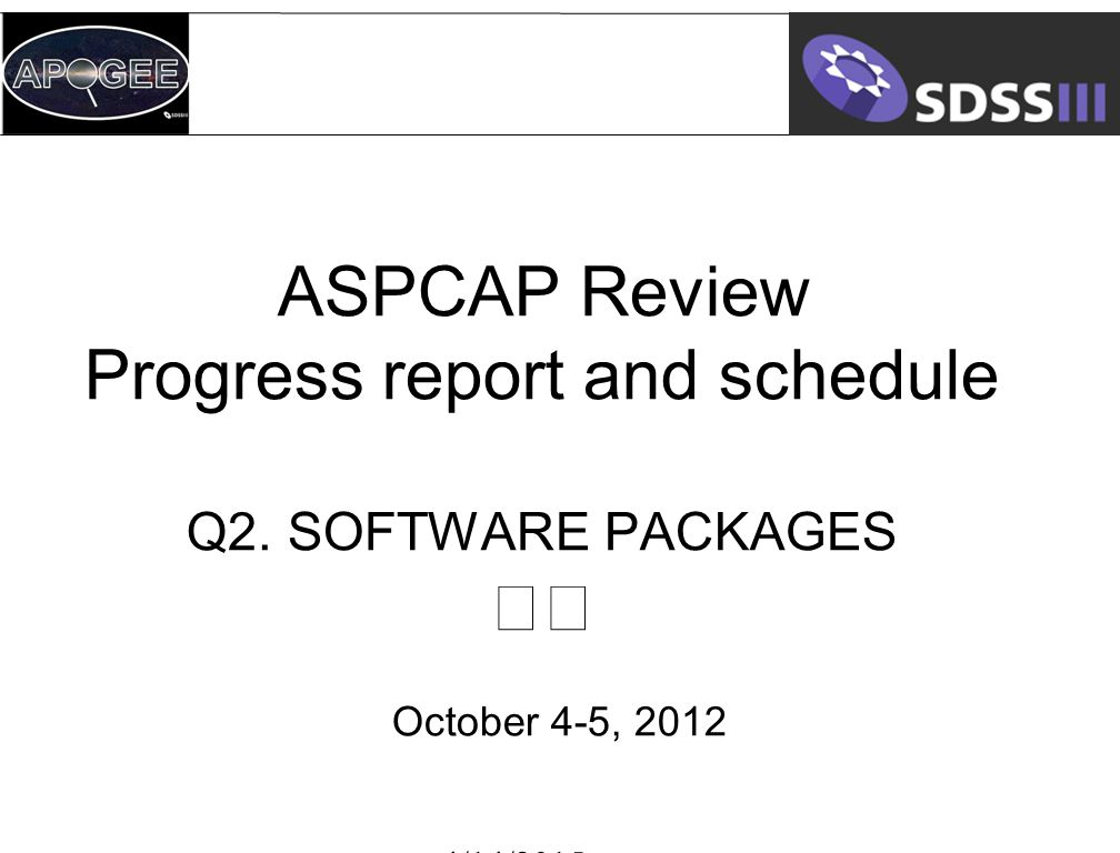 ASPCAP Review Progress report and schedule Q2. SOFTWARE PACKAGES October 4-5, 2012 4/14/2015