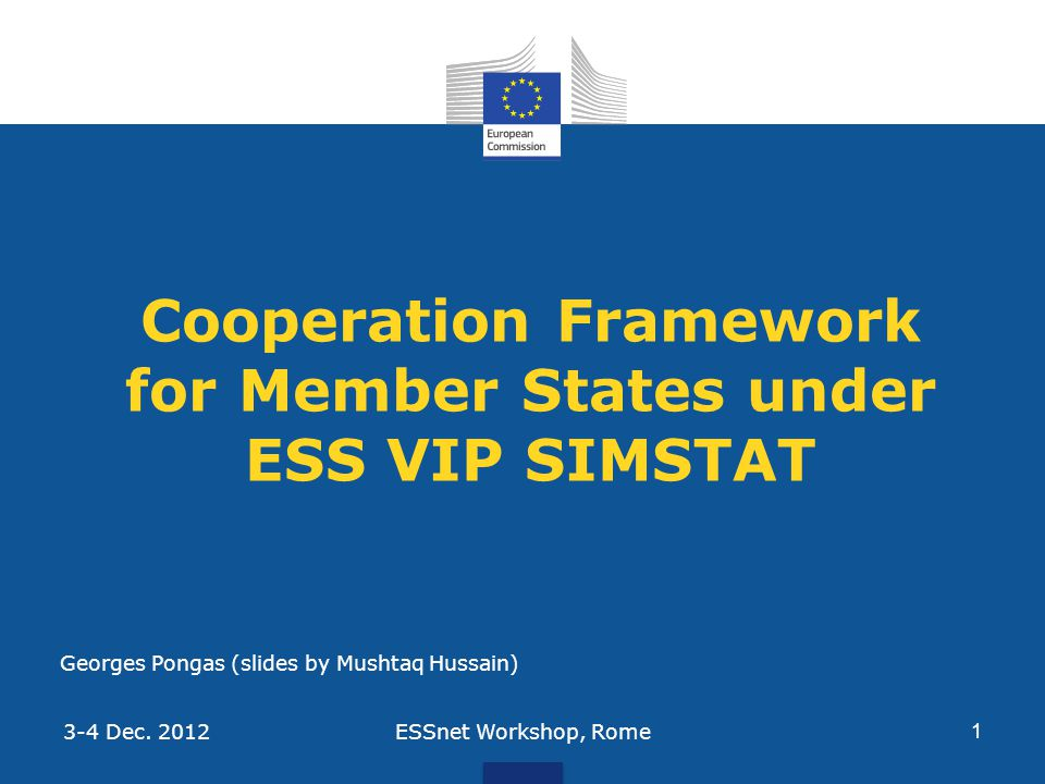 Cooperation Framework for Member States under ESS VIP SIMSTAT ESSnet Workshop, Rome 1 3-4 Dec.