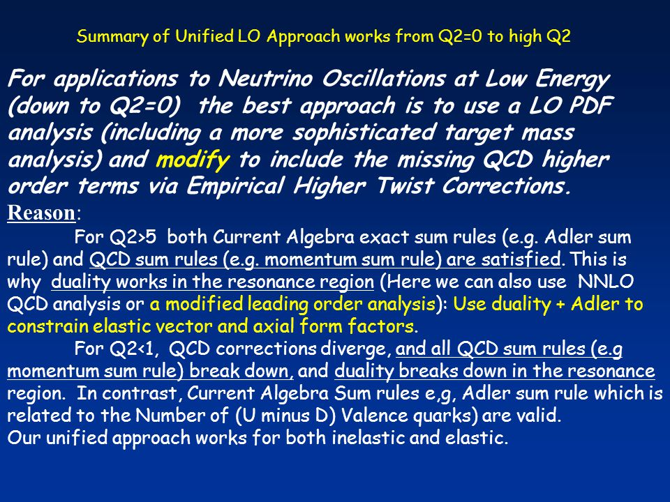 For applications to Neutrino Oscillations at Low Energy (down to Q2=0) the best approach is to use a LO PDF analysis (including a more sophisticated target mass analysis) and modify to include the missing QCD higher order terms via Empirical Higher Twist Corrections.