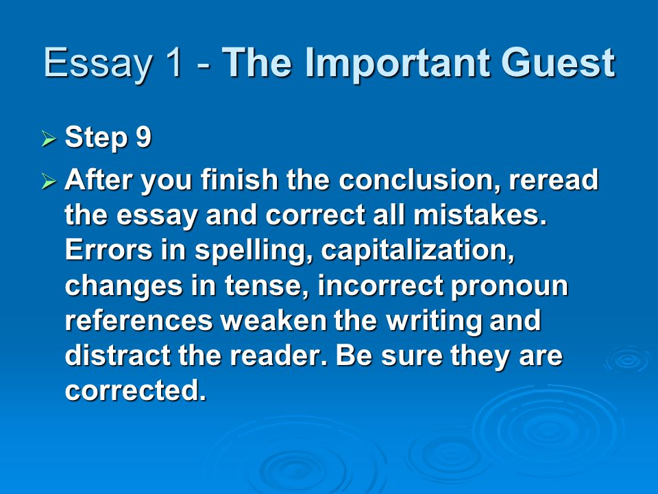 Essay 1 - The Important Guest  Step 9  After you finish the conclusion, reread the essay and correct all mistakes.