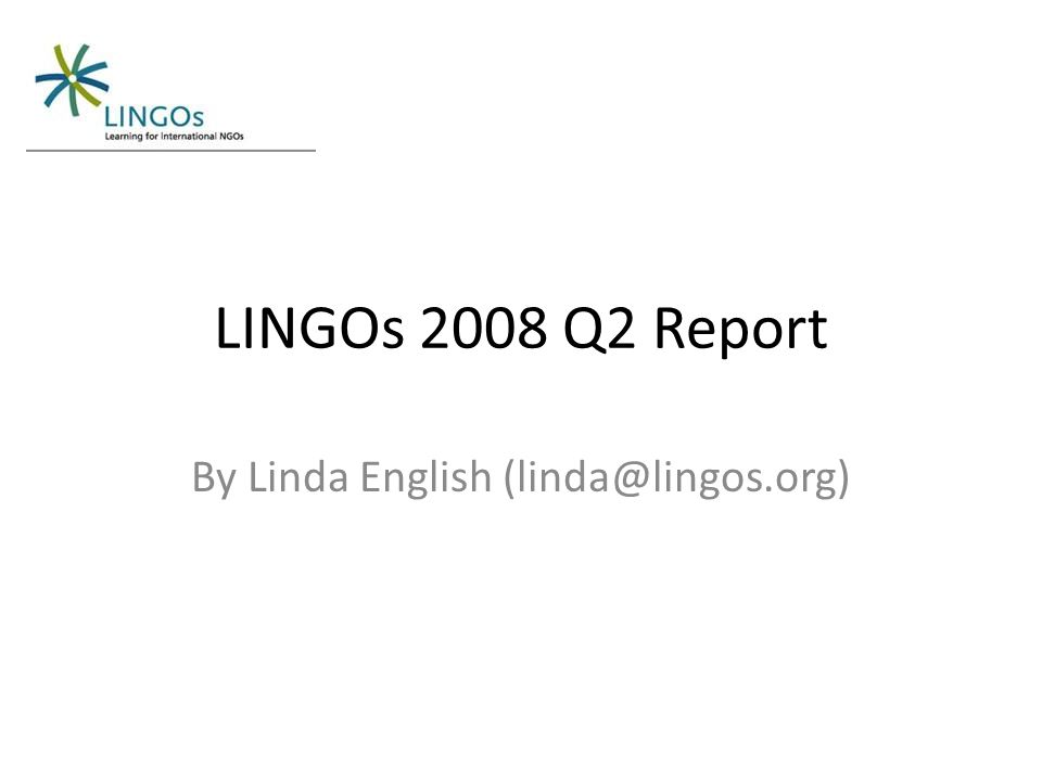LINGOs 2008 Q2 Report By Linda English (linda@lingos.org)