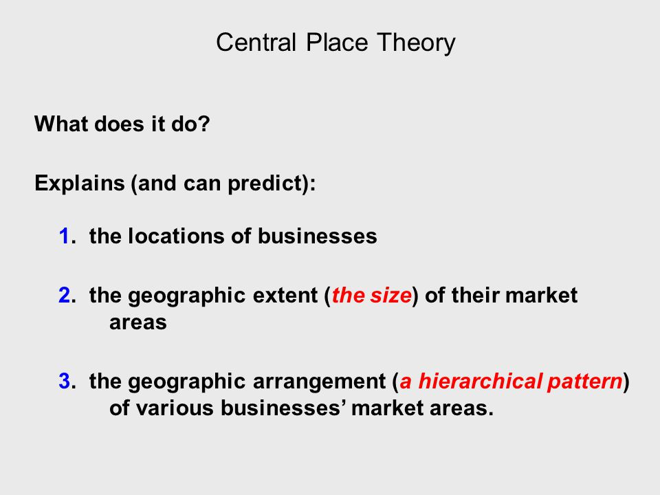 Central Place Theory What does it do. Explains (and can predict): 1.