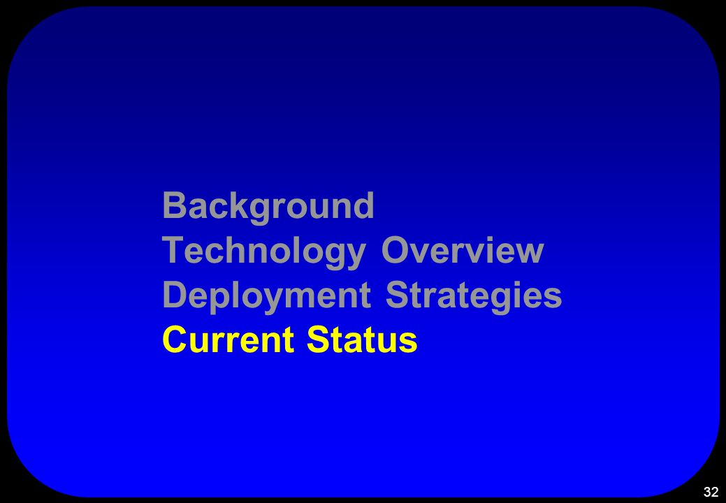 32 Background Technology Overview Deployment Strategies Current Status