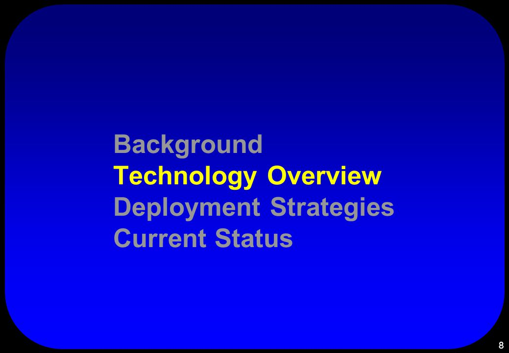 8 Background Technology Overview Deployment Strategies Current Status