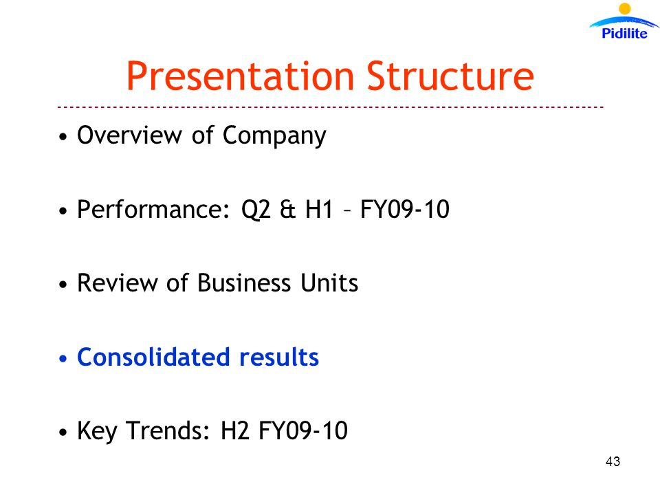 ------------------------------------------------------------------------------------------ 43 Presentation Structure Overview of Company Performance: Q2 & H1 – FY09-10 Review of Business Units Consolidated results Key Trends: H2 FY09-10