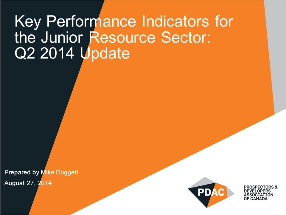 Key Performance Indicators for the Junior Resource Sector: Q2 2014 Update Prepared by Mike Doggett August 27, 2014