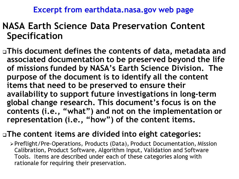Excerpt from earthdata.nasa.gov web page NASA Earth Science Data Preservation Content Specification  This document defines the contents of data, metadata and associated documentation to be preserved beyond the life of missions funded by NASA's Earth Science Division.