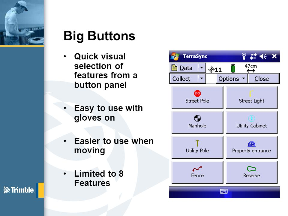 Big Buttons Quick visual selection of features from a button panel Easy to use with gloves on Easier to use when moving Limited to 8 Features