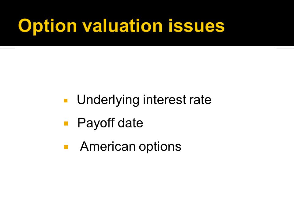  Underlying interest rate  Payoff date  American options