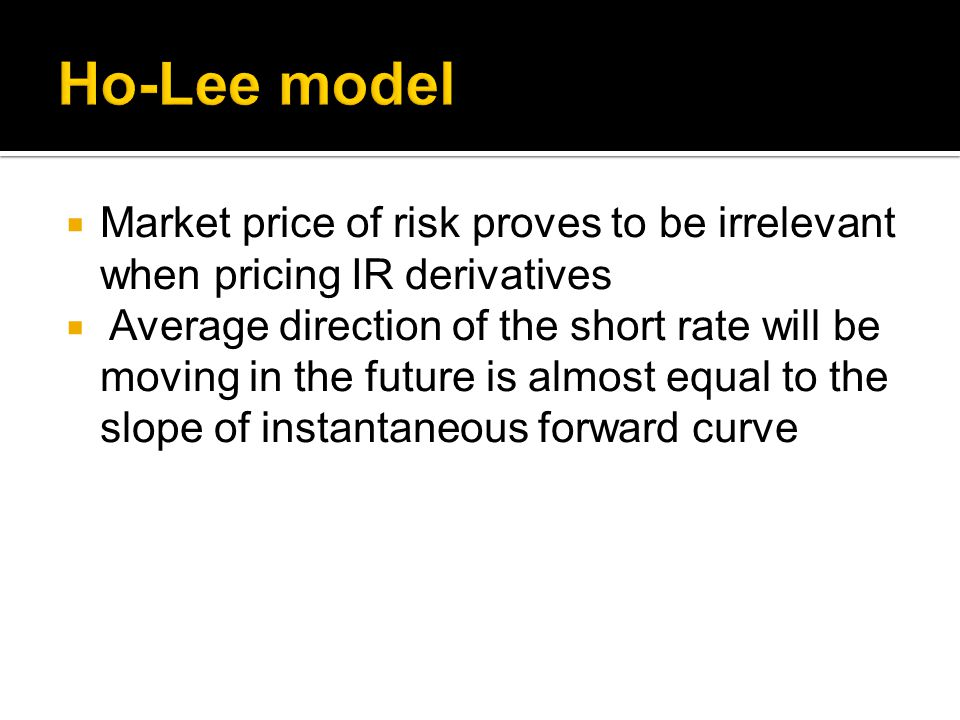  Market price of risk proves to be irrelevant when pricing IR derivatives  Average direction of the short rate will be moving in the future is almost equal to the slope of instantaneous forward curve