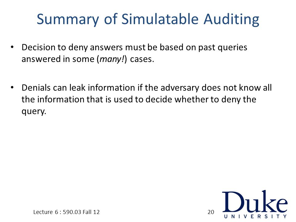 Summary of Simulatable Auditing Decision to deny answers must be based on past queries answered in some (many!) cases.