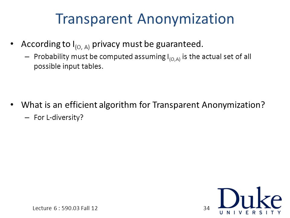 Transparent Anonymization According to I (O, A) privacy must be guaranteed.