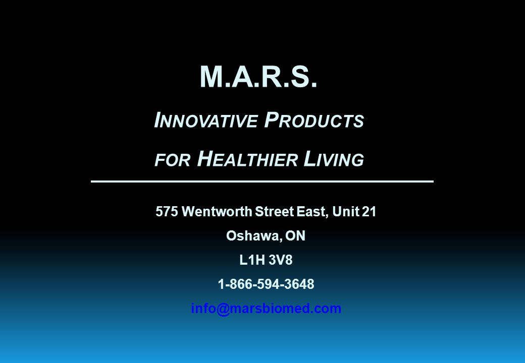 575 Wentworth Street East, Unit 21 Oshawa, ON L1H 3V8 1-866-594-3648 info@marsbiomed.com M.A.R.S.