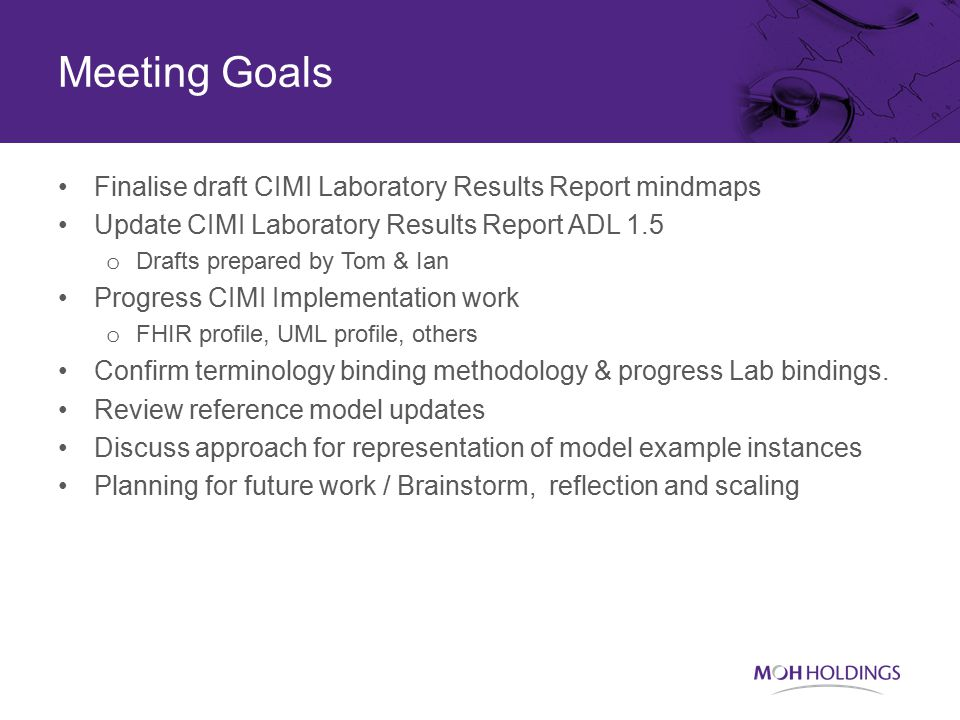 Meeting Goals Finalise draft CIMI Laboratory Results Report mindmaps Update CIMI Laboratory Results Report ADL 1.5 o Drafts prepared by Tom & Ian Progress CIMI Implementation work o FHIR profile, UML profile, others Confirm terminology binding methodology & progress Lab bindings.