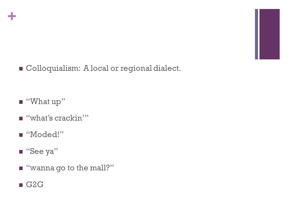 + Colloquialism: A local or regional dialect.