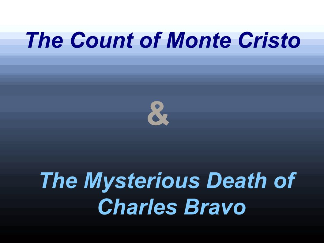 The Count of Monte Cristo & The Mysterious Death of Charles Bravo