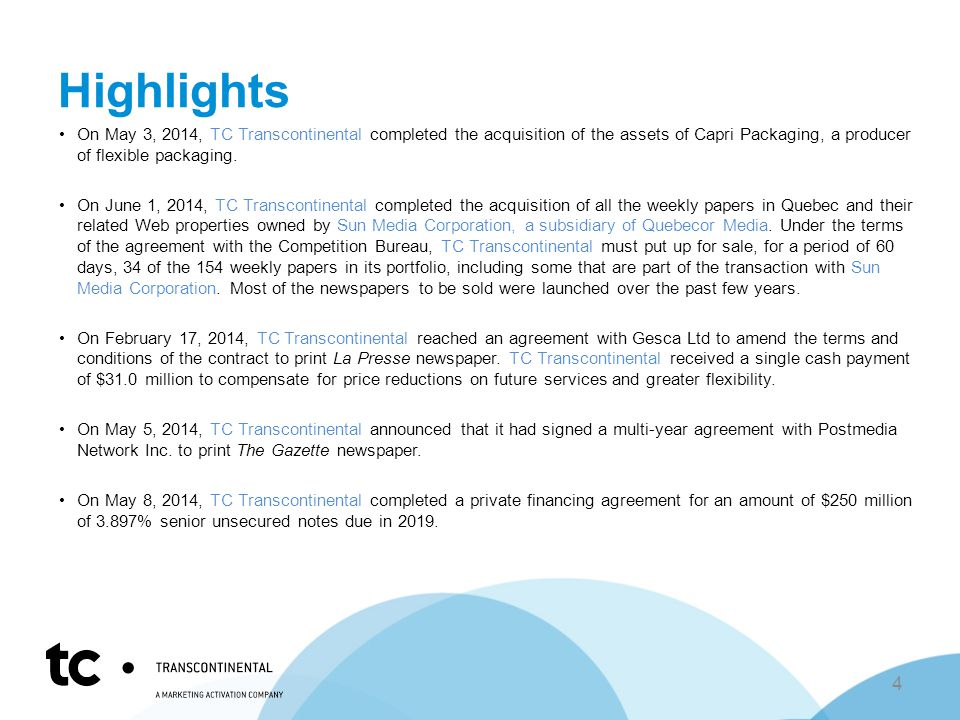 Highlights On May 3, 2014, TC Transcontinental completed the acquisition of the assets of Capri Packaging, a producer of flexible packaging.