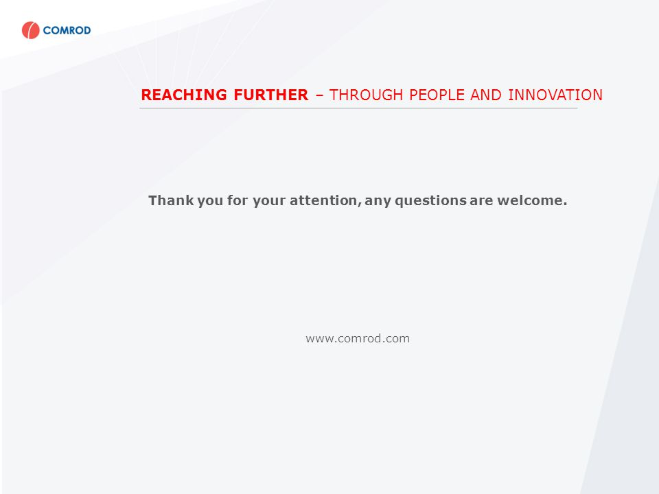 REACHING FURTHER – THROUGH PEOPLE AND INNOVATION Thank you for your attention, any questions are welcome.