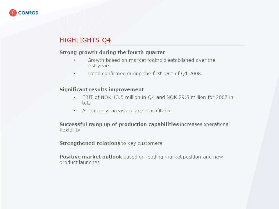 HIGHLIGHTS Q4 Strong growth during the fourth quarter Growth based on market foothold established over the last years.