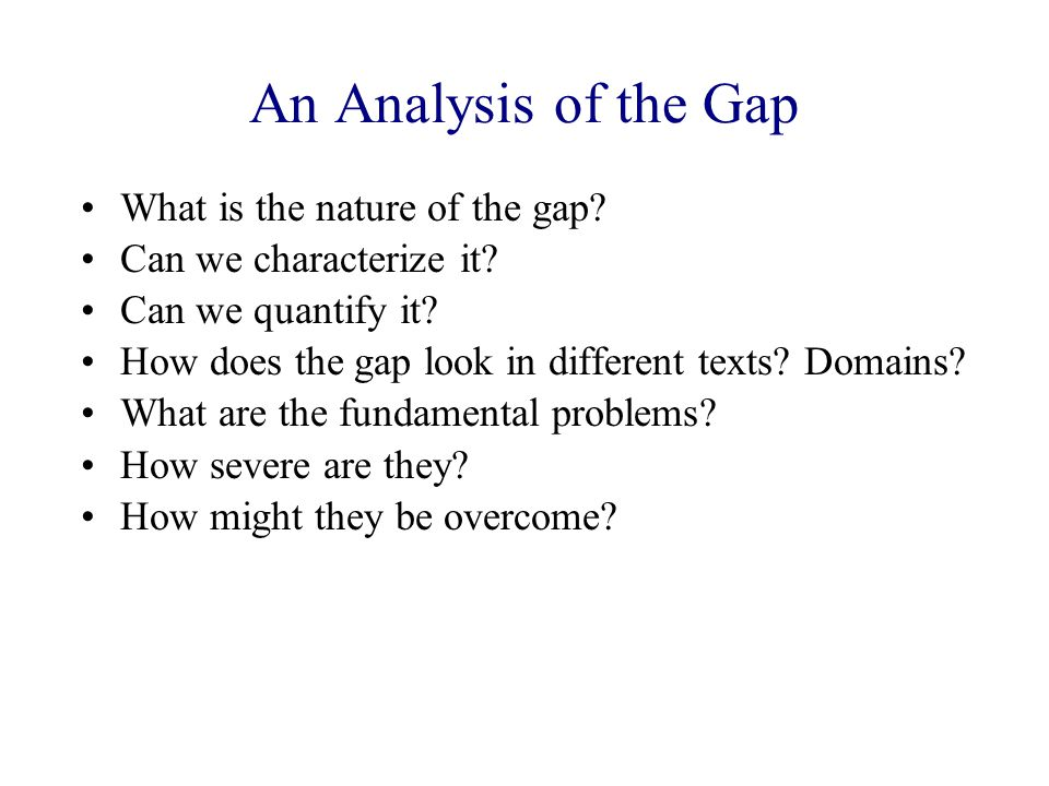 An Analysis of the Gap What is the nature of the gap.