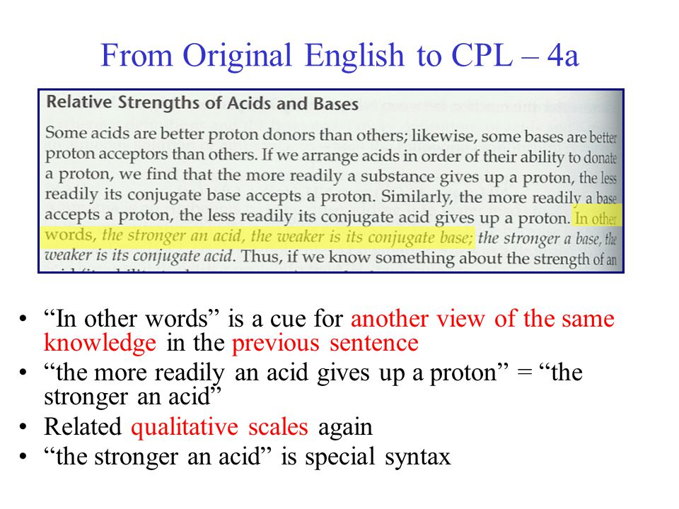 From Original English to CPL – 4a In other words is a cue for another view of the same knowledge in the previous sentence the more readily an acid gives up a proton = the stronger an acid Related qualitative scales again the stronger an acid is special syntax