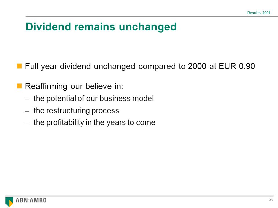 Results 2001 26 Dividend remains unchanged Full year dividend unchanged compared to 2000 at EUR 0.90 Reaffirming our believe in: –the potential of our business model –the restructuring process –the profitability in the years to come