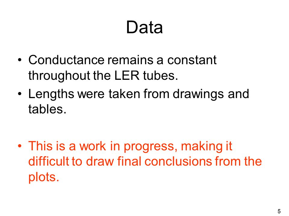 5 Data Conductance remains a constant throughout the LER tubes.
