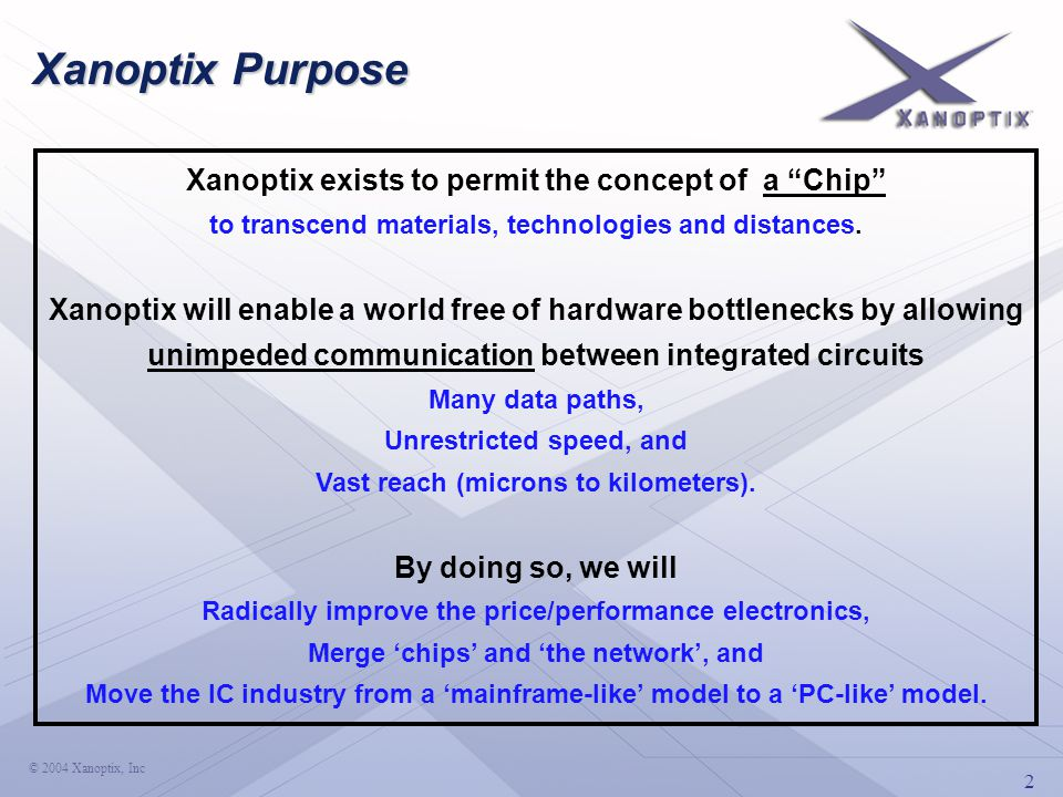 2 © 2004 Xanoptix, Inc Xanoptix Purpose Xanoptix exists to permit the concept of a Chip to transcend materials, technologies and distances.