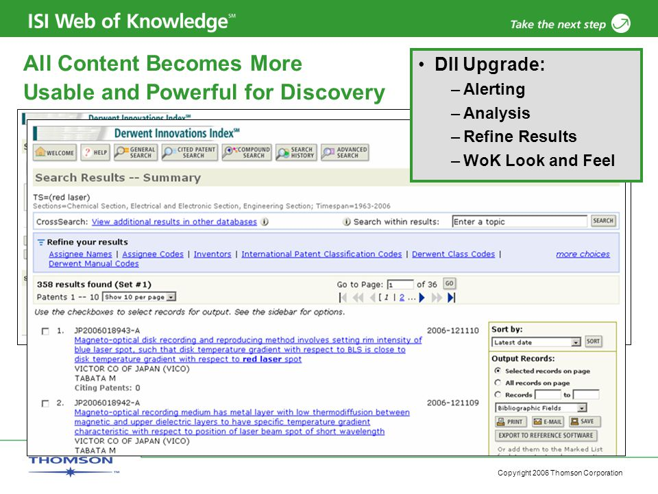 Copyright 2006 Thomson Corporation All Content Becomes More Usable and Powerful for Discovery DII Upgrade: –Alerting –Analysis –Refine Results –WoK Look and Feel