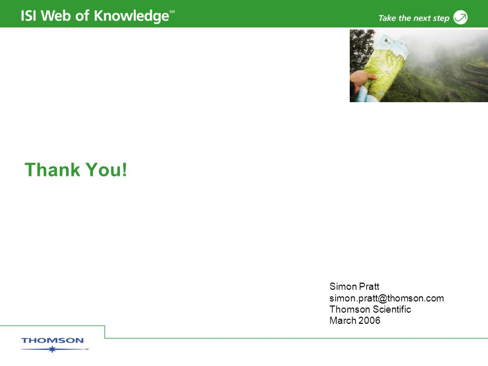 Thank You! Simon Pratt simon.pratt@thomson.com Thomson Scientific March 2006