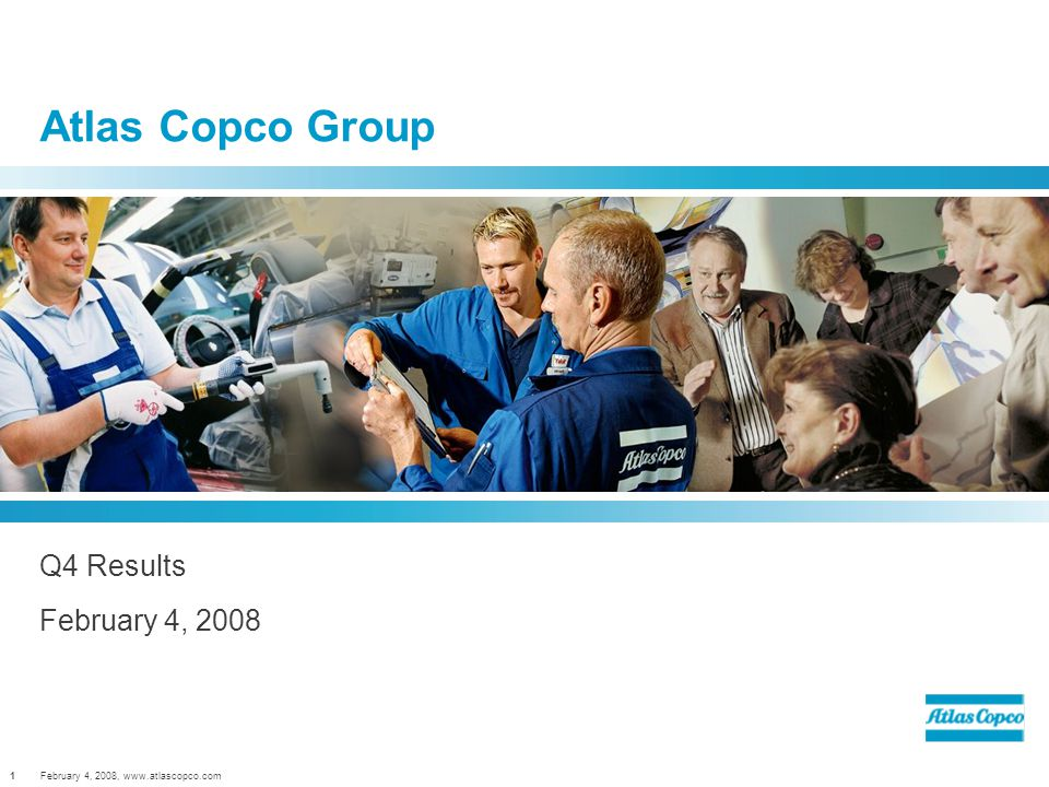 February 4, 2008,   Atlas Copco Group Q4 Results February 4, 2008