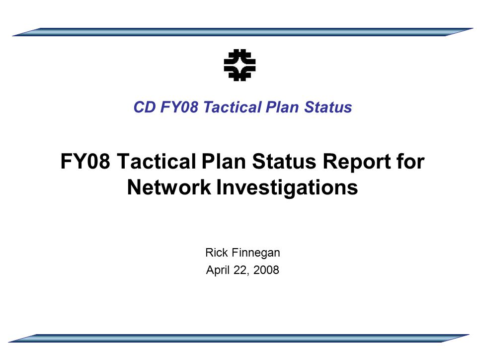 CD FY08 Tactical Plan Status FY08 Tactical Plan Status Report for Network Investigations Rick Finnegan April 22, 2008