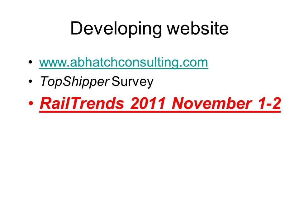 Developing website www.abhatchconsulting.com TopShipper Survey RailTrends 2011 November 1-2