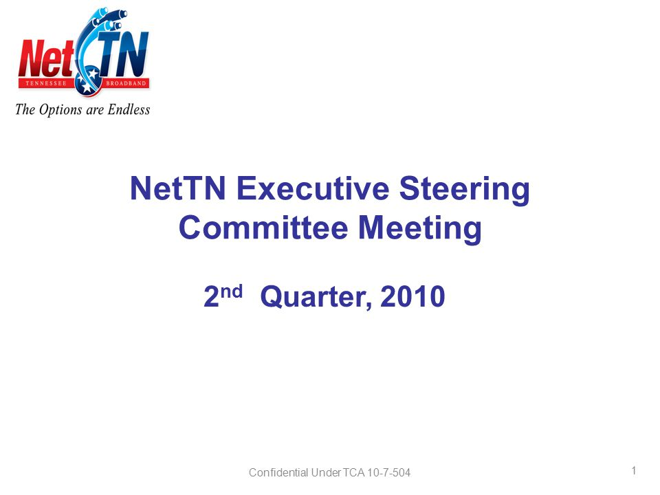 1 NetTN Executive Steering Committee Meeting 2 nd Quarter, 2010 Confidential Under TCA 10-7-504