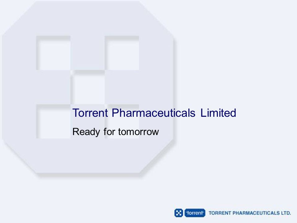 Torrent Pharmaceuticals Limited Ready for tomorrow