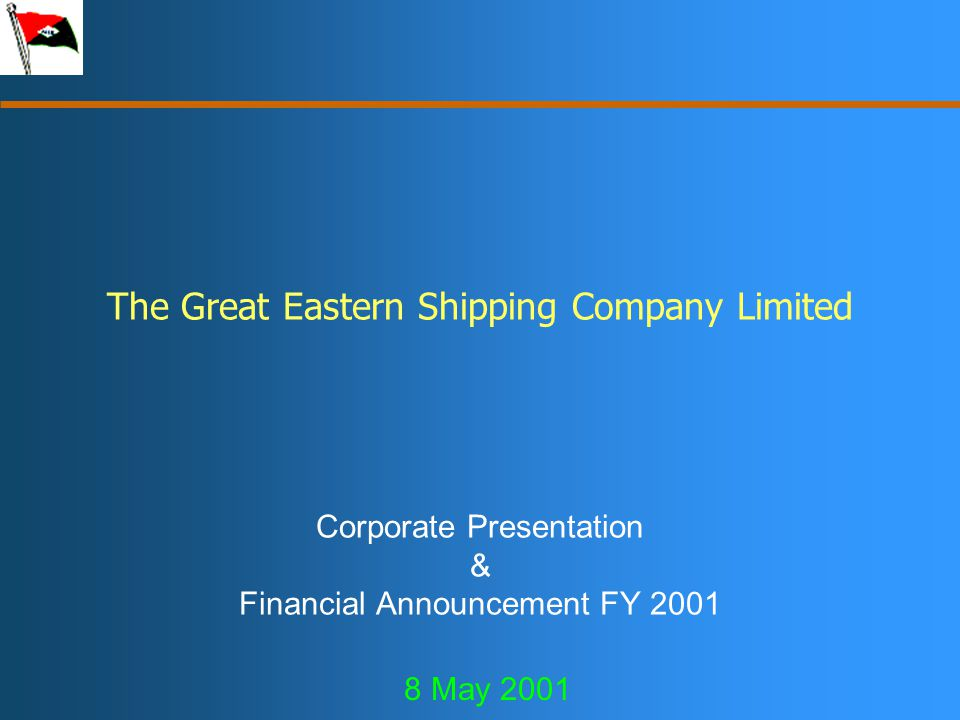 The Great Eastern Shipping Company Limited Corporate Presentation & Financial Announcement FY 2001 8 May 2001