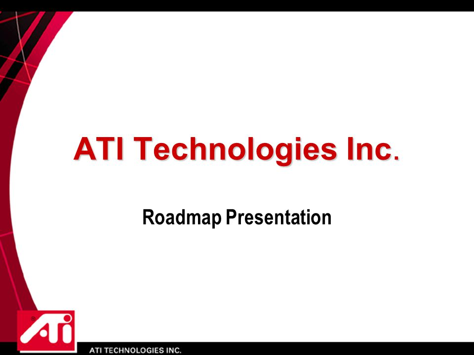 ATI Technologies Inc. Roadmap Presentation