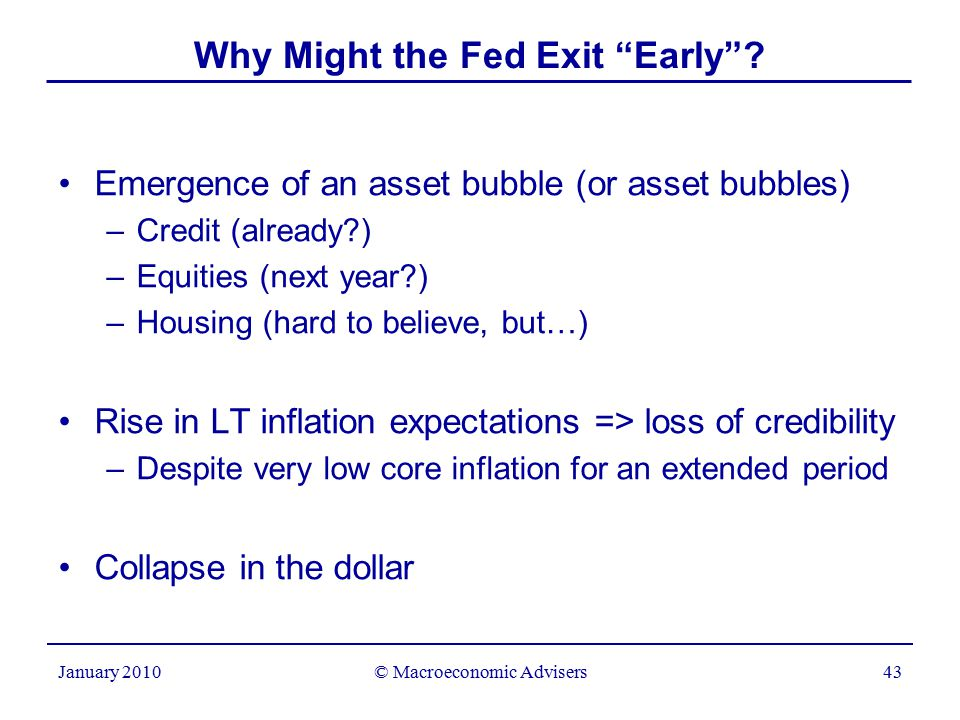 © Macroeconomic Advisers43 January 2010 Why Might the Fed Exit Early .