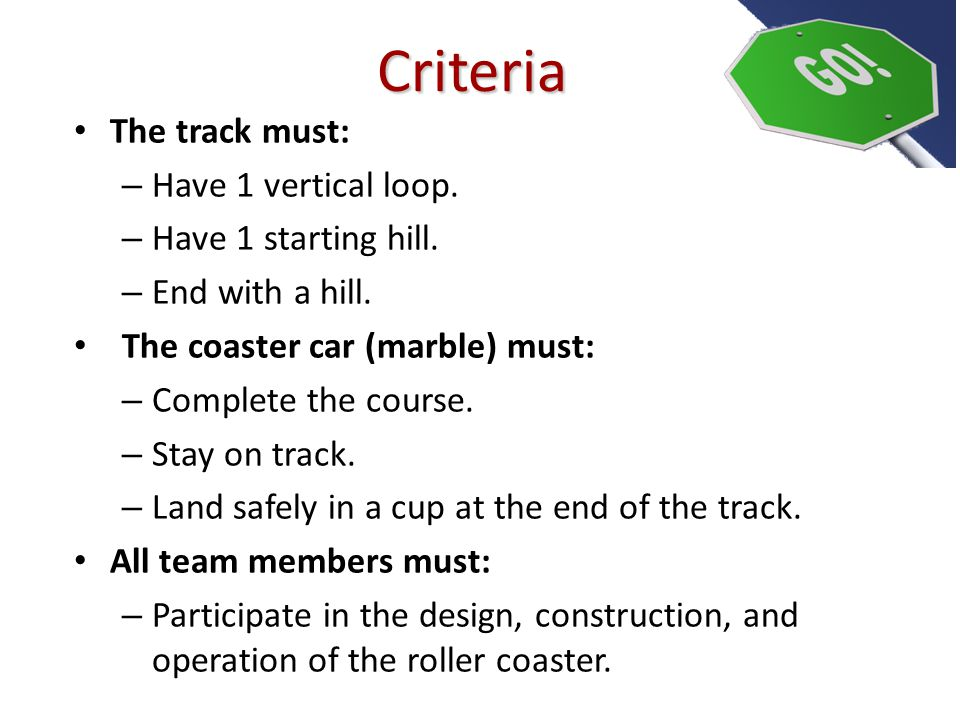 The track must: – Have 1 vertical loop. – Have 1 starting hill.