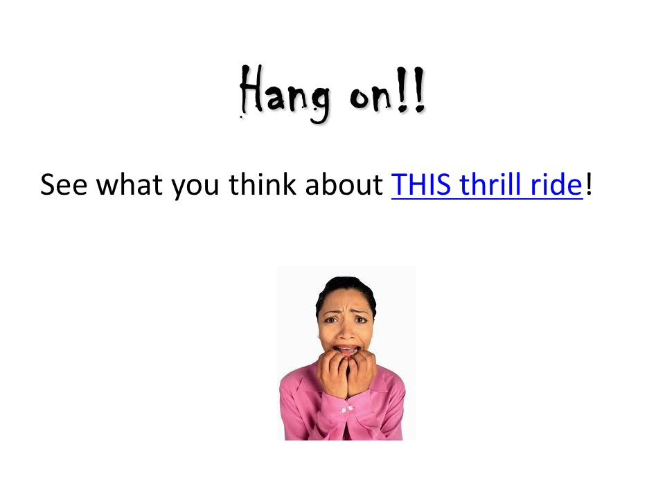 Hang on!! See what you think about THIS thrill ride!THIS thrill ride