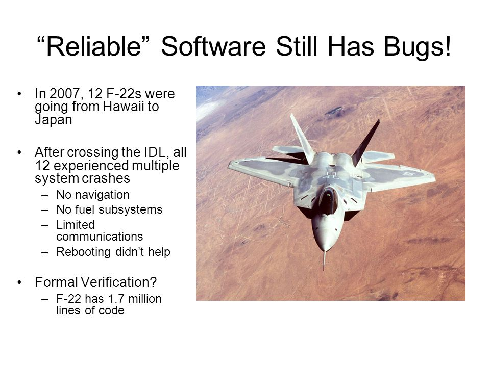 Reliable Software Still Has Bugs.