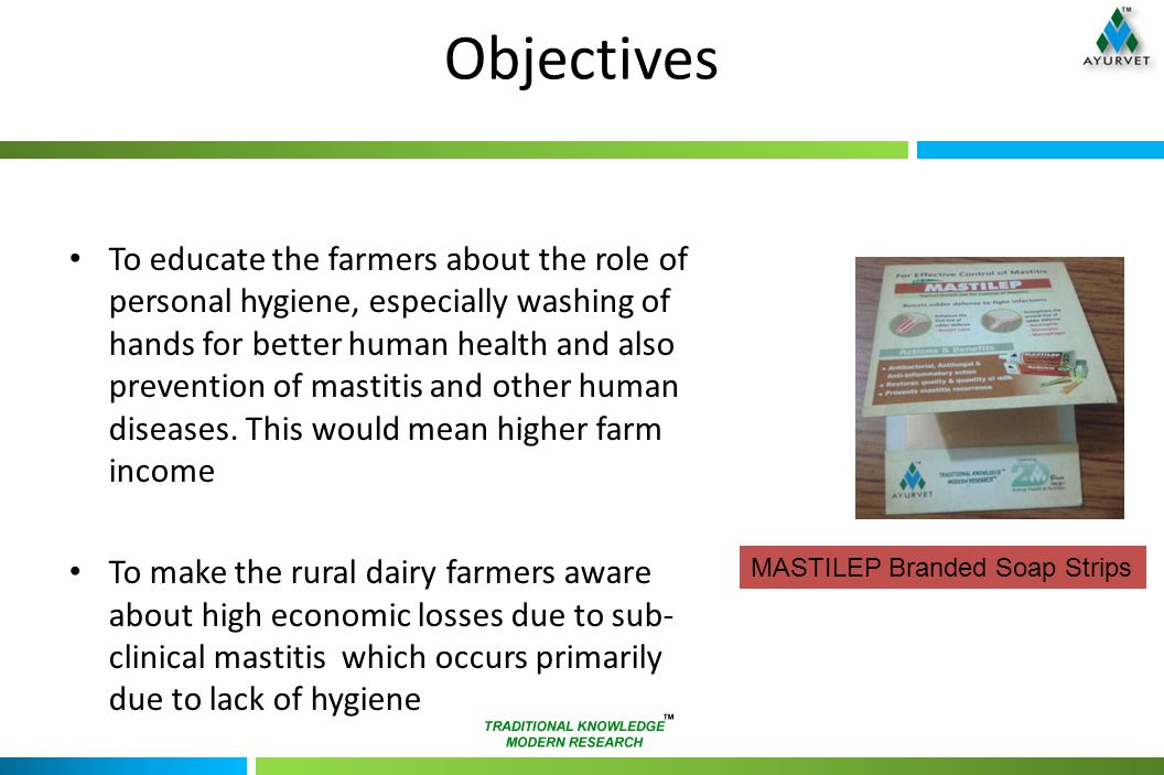 Objectives To educate the farmers about the role of personal hygiene, especially washing of hands for better human health and also prevention of mastitis and other human diseases.