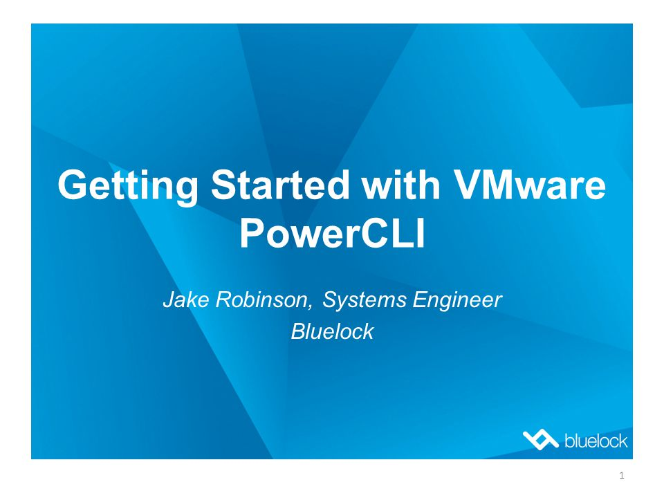 Getting Started with VMware PowerCLI Jake Robinson, Systems Engineer Bluelock 1