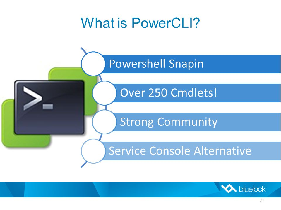 What is PowerCLI. Powershell Snapin Over 250 Cmdlets.