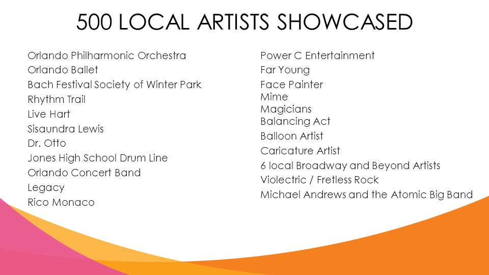 500 LOCAL ARTISTS SHOWCASED Orlando Philharmonic Orchestra Orlando Ballet Bach Festival Society of Winter Park Rhythm Trail Live Hart Sisaundra Lewis Dr.