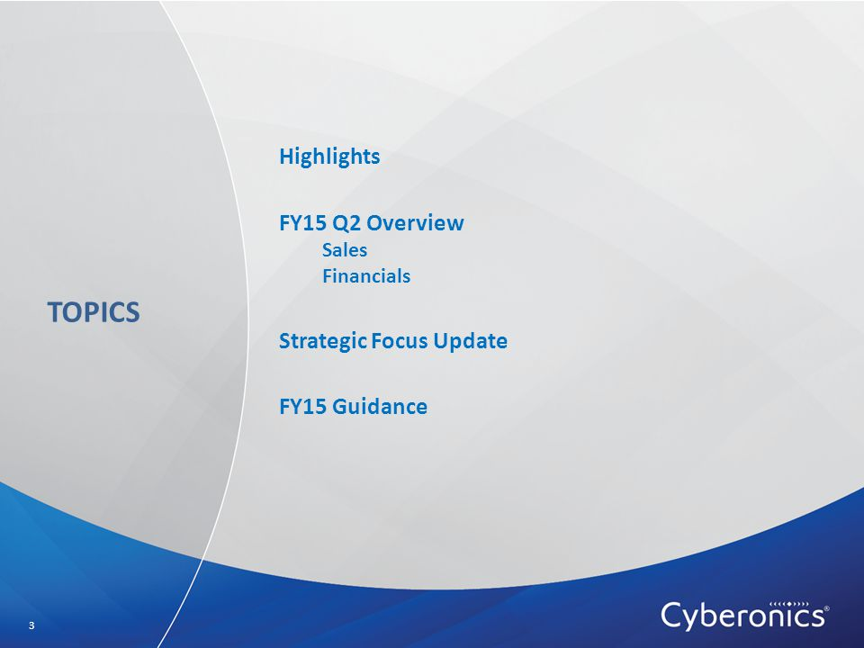 TOPICS Highlights FY15 Q2 Overview Sales Financials Strategic Focus Update FY15 Guidance 3