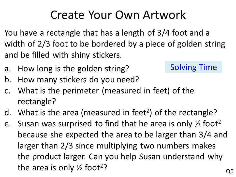 Create Your Own Artwork You have a rectangle that has a length of 3/4 foot and a width of 2/3 foot to be bordered by a piece of golden string and be filled with shiny stickers.